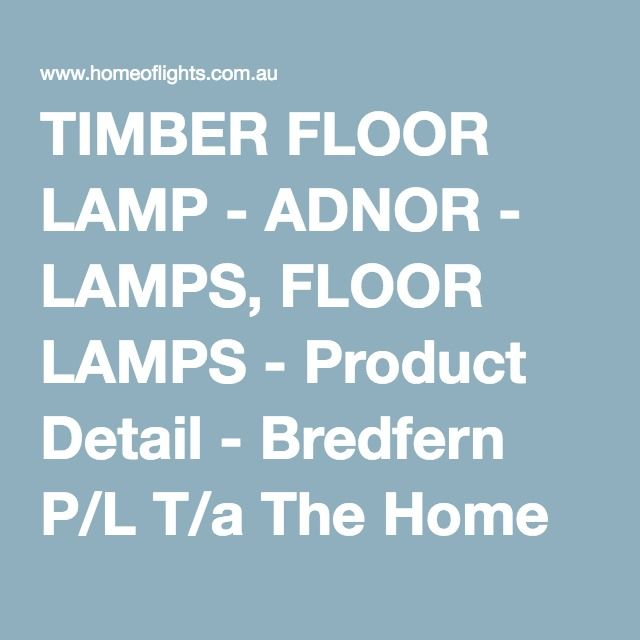 TIMBER FLOOR LAMP - ADNOR - LAMPS, FLOOR LAMPS - Product Detail - Bredfern P/L T/a The Home Of Lights
