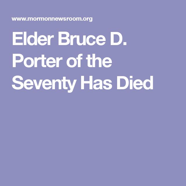 Elder Bruce D. Porter of the Seventy Has Died