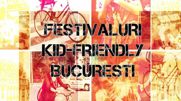 Festivaluri kid-friendly Bucuresti 2016