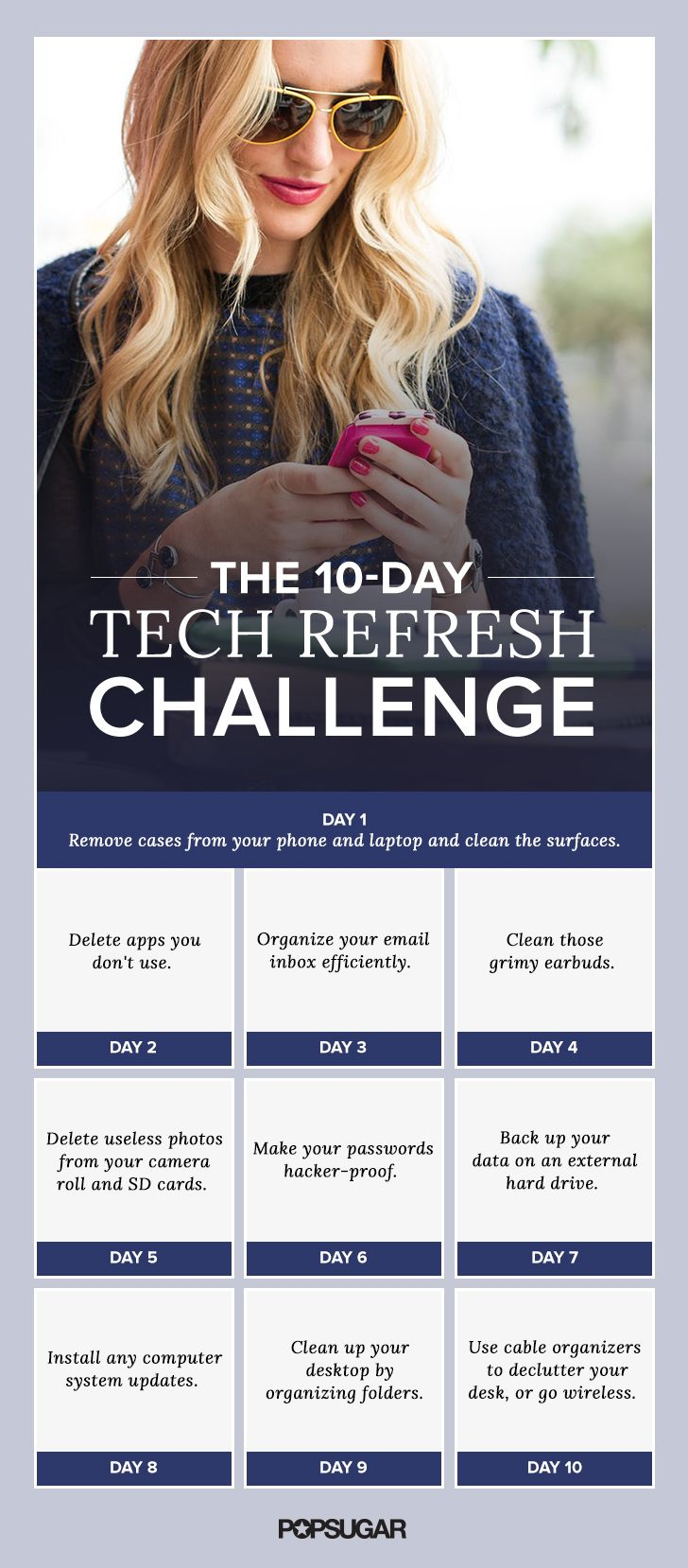 en days — that's all it takes to get your digital life back on track. Whether you haven't cleaned your phone in months (hey, we're not judging) or have a password that's way too easy to guess, this nonintimidating plan will help you clean up and kick off a fresh start. Let us know how it goes, will you?