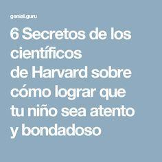 6Secretos delos científicos deHarvard sobre cómo lograr que tuniño sea atento ybondadoso