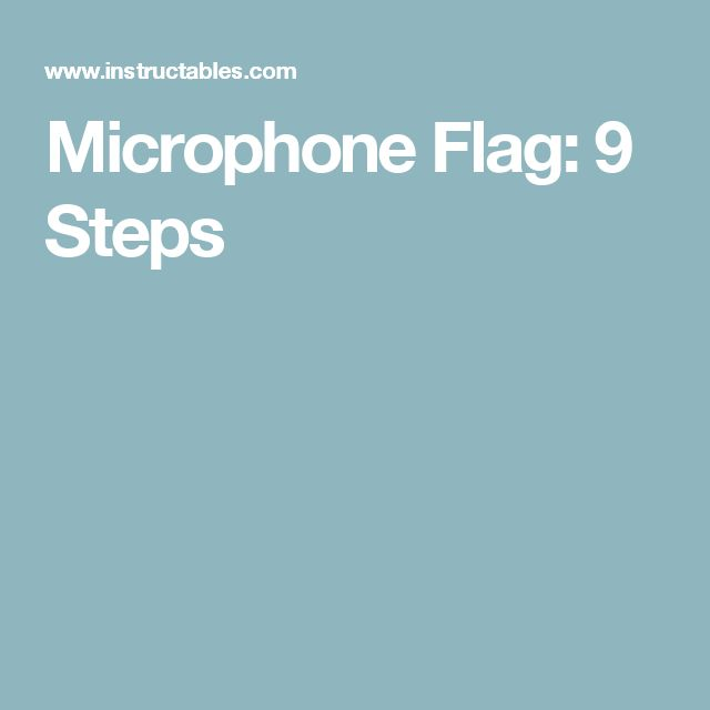 Microphone Flag: 9 Steps