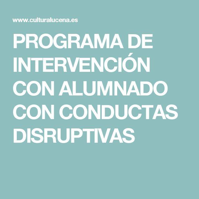 PROGRAMA DE INTERVENCIÓN CON ALUMNADO CON CONDUCTAS DISRUPTIVAS