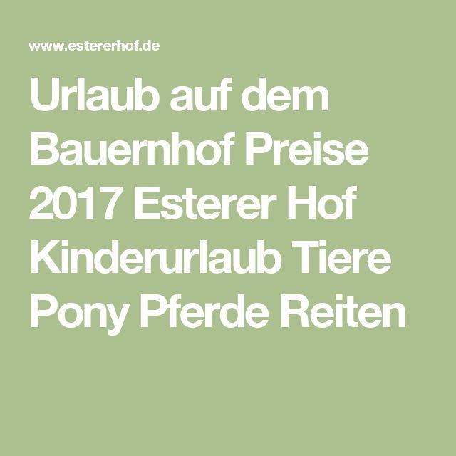 Urlaub auf dem Bauernhof Preise 2017 Esterer Hof Kinderurlaub Tiere Pony Pferde Reiten