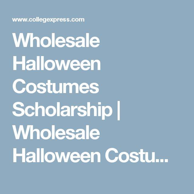 Wholesale Halloween Costumes Scholarship | Wholesale Halloween Costumes | CollegeXpress