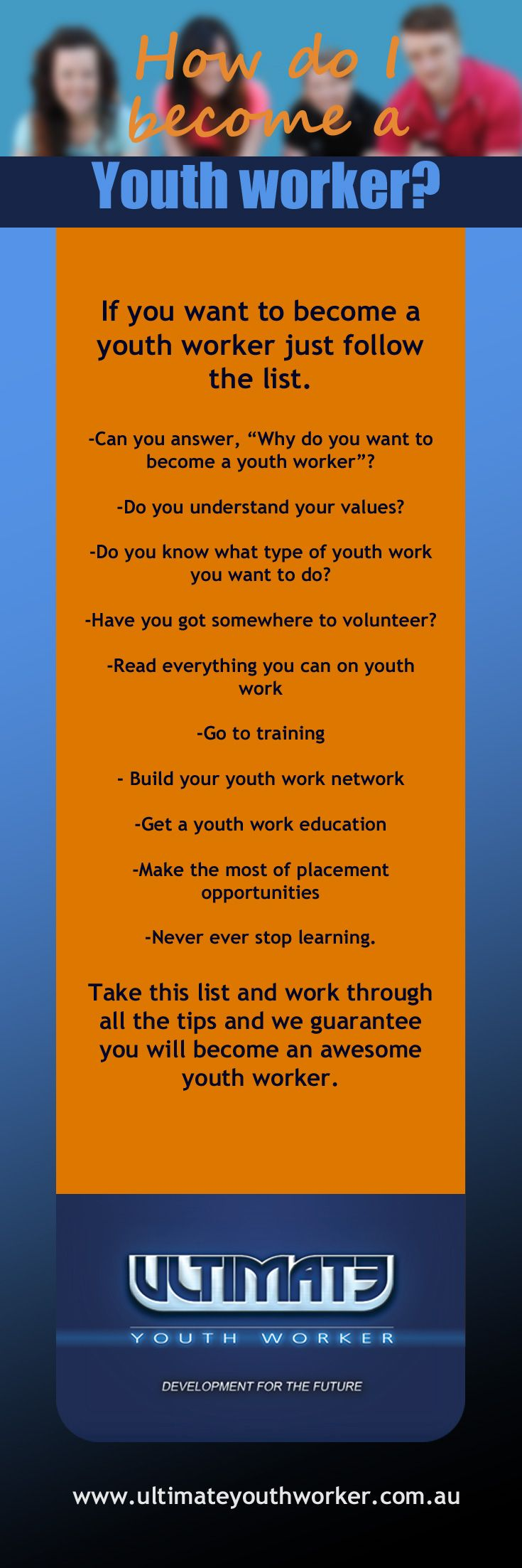 Over the years I have had hundreds of people speak to me, email me, message me on Facebook even get their parents to reach out with the basic intent of asking the best way to become a youth worker. I say this so often it has become a bit of a spiel so stay with me and by the end you will have a clear guide on how to become a great youth worker.