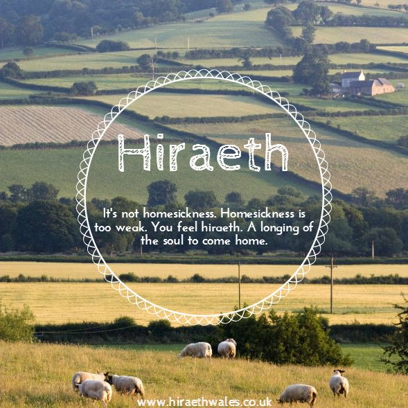 Hiraeth :: A beautiful Welsh word with no English equivalent.