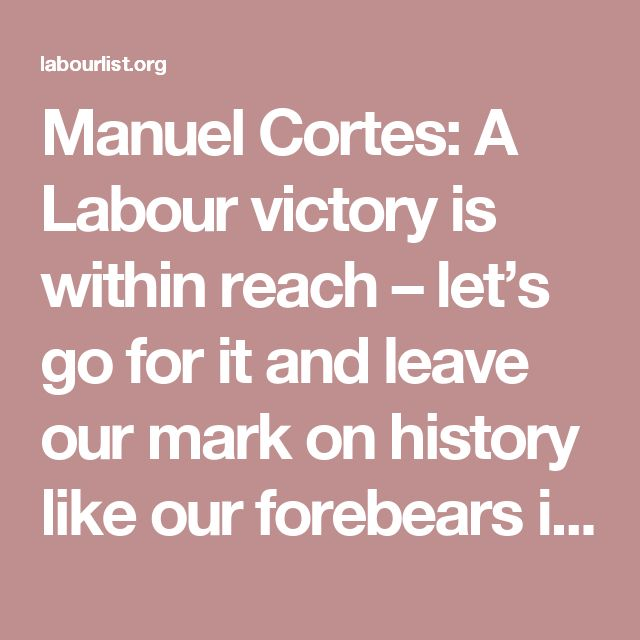 "Manuel Cortes: A Labour victory is within reach – let's go for it and leave our mark on history like our forebears in 1945 | LabourList. For more than three decades the so-called ""orthodoxies"" of market fundamentalism have led to the richest in our society accumulating untold wealth side-by-side with a sharp rise in gaping inequality. Corporations and the elite are laughing all the way to the bank."