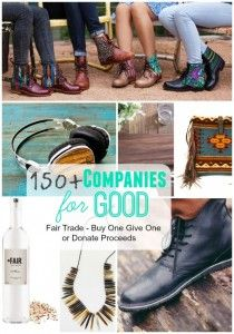 150+ social good companies that have fair trade products, you buy one they give one to someone in need or they donate a portion of their proceeds. Purchase with a purpose!