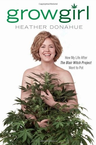 Bestseller Books Online Growgirl: How My Life After The Blair Witch Project Went to Pot Heather Donahue $15.78  - http://www.ebooknetworking.net/books_detail-1592406920.html