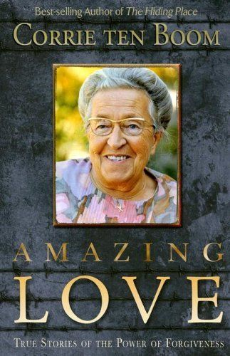 Amazing Love: True Stories of the Power of Forgiveness by Corrie Ten Boom, - was put in a concentration camp for her aid to the Jews.. Amazing woman!