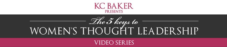KC Baker's The 5 Keys to Women's Thought Leadership #public #speaking #thought #leader