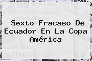 http://tecnoautos.com/wp-content/uploads/imagenes/tendencias/thumbs/sexto-fracaso-de-ecuador-en-la-copa-america.jpg Clasificados Copa America 2015. Sexto fracaso de Ecuador en la Copa América, Enlaces, Imágenes, Videos y Tweets - http://tecnoautos.com/actualidad/clasificados-copa-america-2015-sexto-fracaso-de-ecuador-en-la-copa-america/