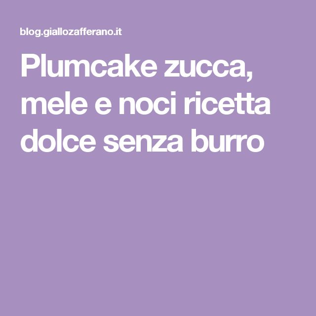 Plumcake zucca, mele e noci ricetta dolce senza burro