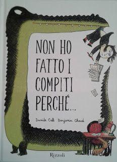 """""""Non ho fatto i compiti perché..."""" scritto da Davide Calì, illustrato da Benjamin Chaud e pubblicato da Rizzoli. Libri per bambini"""