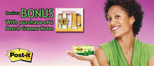 Get a #BONUS Burt's Bees Essentials Kit when you purchase 4 packs of Post-it Greener Notes. Offer valid until August 31, 2013.