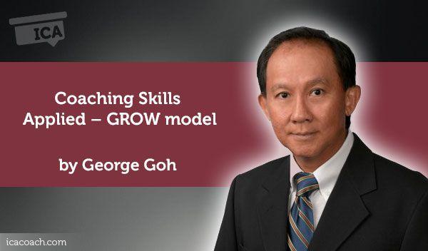 Coaching Case Study: Coaching Skills Applied – GROW model  Coaching Case Study By George Goh (Career Coach, SINGAPORE)