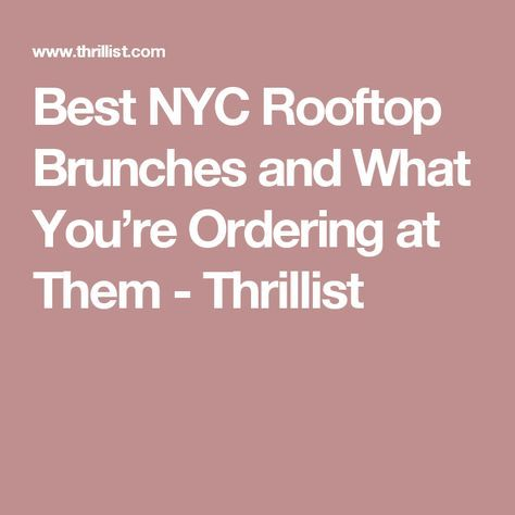Best NYC Rooftop Brunches and What You're Ordering at Them - Thrillist