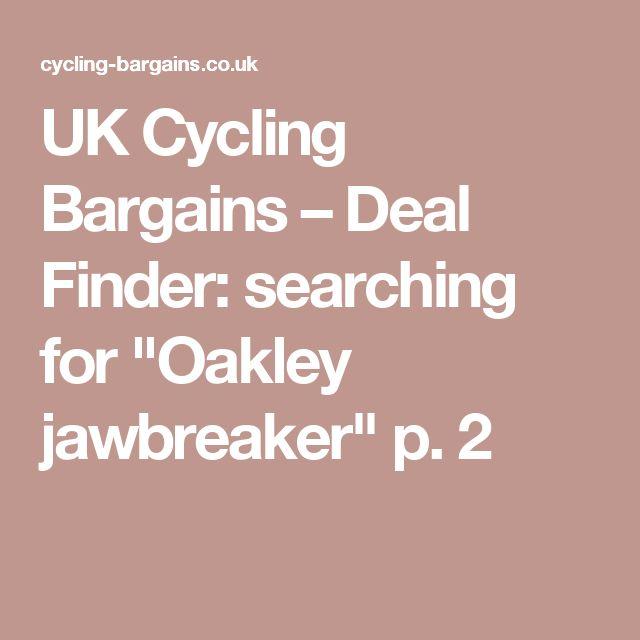 "UK Cycling Bargains – Deal Finder: searching for ""Oakley jawbreaker"" p. 2"