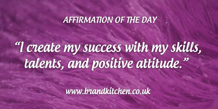 "Affirmation of the day: ""I create my success with my skills, talents, and positive attitude."""