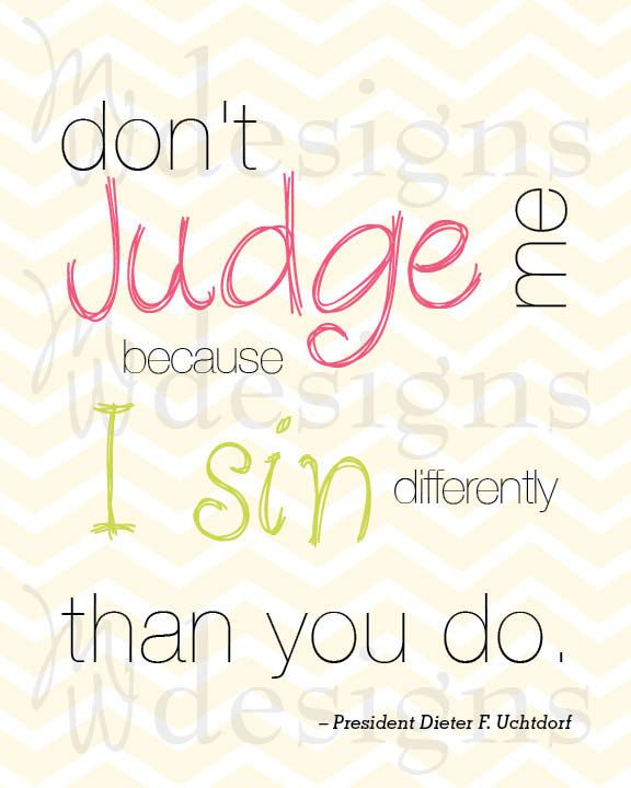 """LDS Quote - """"Don't Judge Me"""" quote by President Dieter F. Uchtdorf."""