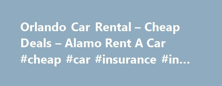 Orlando Car Rental – Cheap Deals – Alamo Rent A Car #cheap #car #insurance #in #orlando #fl http://texas.nef2.com/orlando-car-rental-cheap-deals-alamo-rent-a-car-cheap-car-insurance-in-orlando-fl/  # Orlando Car Rental Explore Orlando and the Surrounding Area Known as the City Beautiful, Orlando has plenty to offer residents and visitors alike. Whether you're planning a quick family getaway or a bucket list trip with the kids, you'll want to make Orlando your next destination. Discover all…