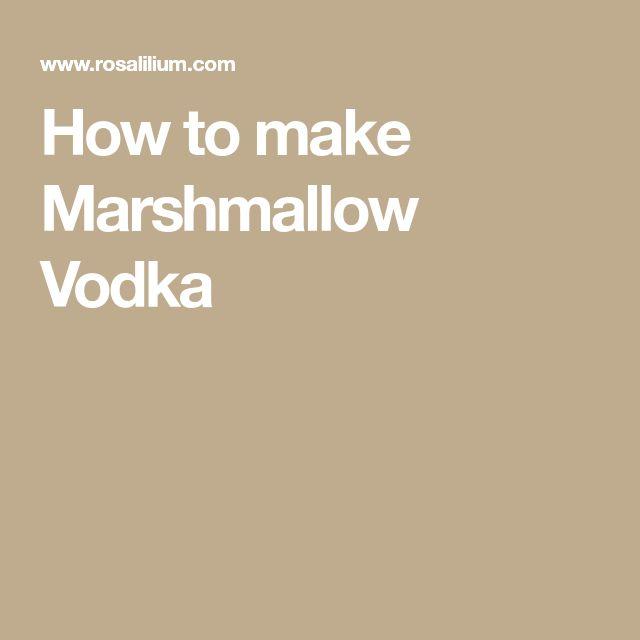 How to make Marshmallow Vodka