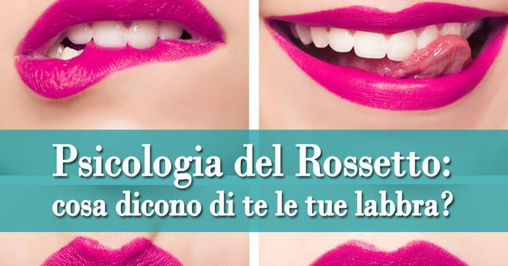 Il colore del tuo rossetto parla di te e svela i tuoi segreti? Scopri la Psicologia del Rossetto: cosa dice di te la nuance del tuo make up labbra!