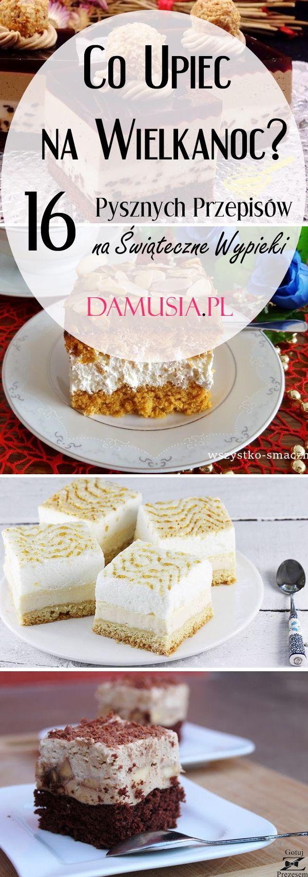 Co Upiec Na Swieta Wielkanocne 16 Pysznych Przepisow Na Swiateczne Wypieki Desserts Food Food And Drink