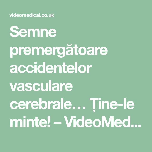 Semne premergătoare accidentelor vasculare cerebrale… Ține-le minte! – VideoMedical