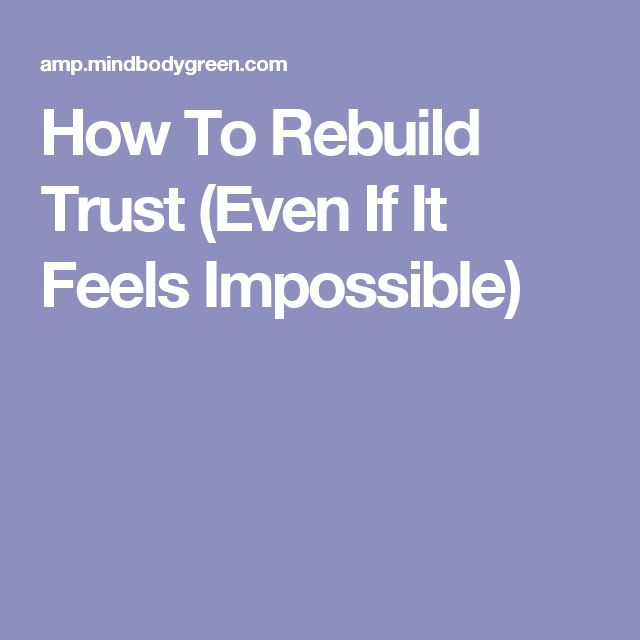 How To Rebuild Trust (Even If It Feels Impossible)
