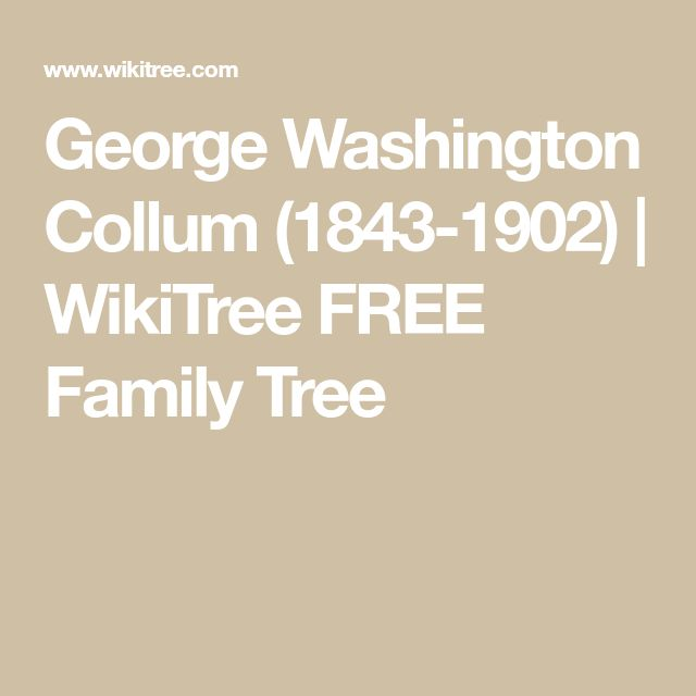 George Washington Collum (1843-1902) | WikiTree FREE Family Tree