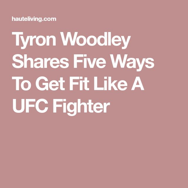 Tyron Woodley Shares Five Ways To Get Fit Like A UFC Fighter