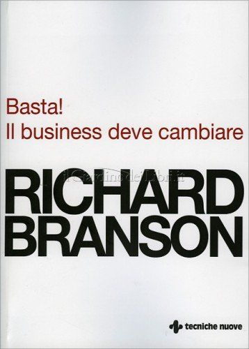 BASTA! IL BUSINESS DEVE CAMBIARE di Richard Branson