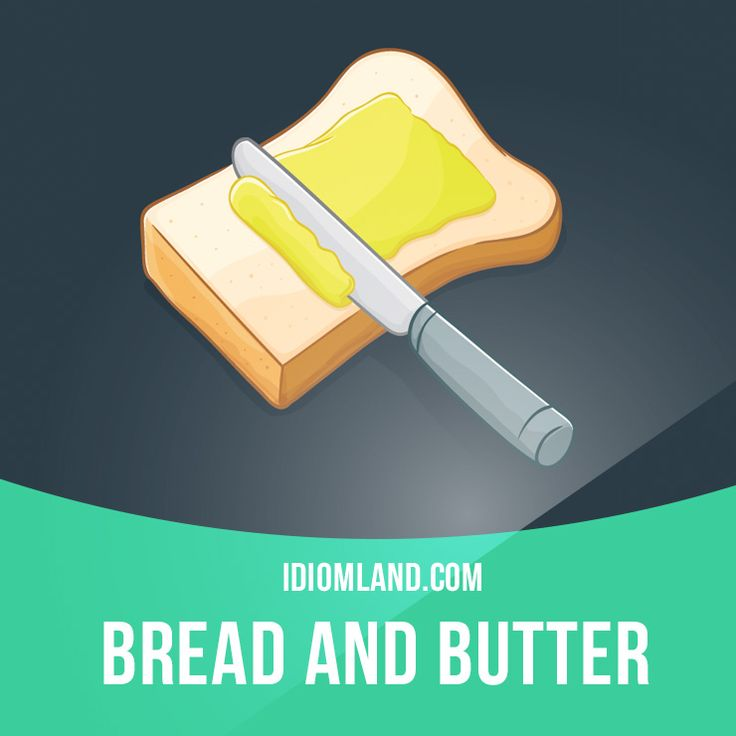"""Bread and butter"" is a job or activity that provides you with the money you need to live. Example: Bartending is my bread and butter at the moment, but I'm trying to get into acting. #idiom #idioms #saying #sayings #phrase #phrases #expression #expressions Repinned by Chesapeake College Adult Ed. We offer free classes on the Eastern Shore of MD to help you earn your GED - H.S. Diploma or Learn English (ESL). www.Chesapeake.edu"