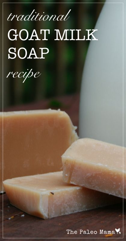 Traditional Goat Milk Soap Recipe from The Paleo Mama