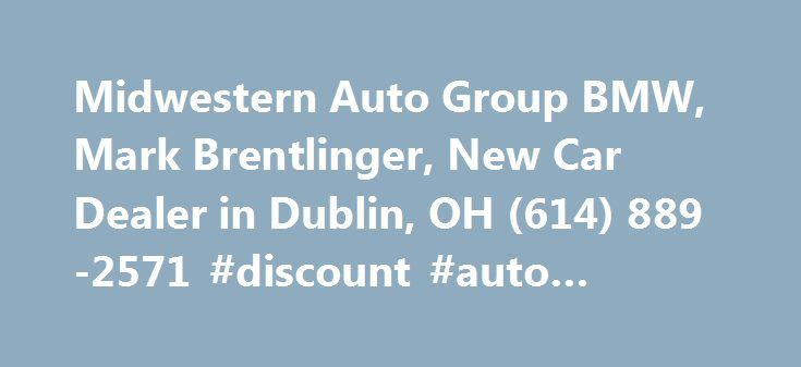 Midwestern Auto Group BMW, Mark Brentlinger, New Car Dealer in Dublin, OH (614) 889-2571 #discount #auto #mirrors http://auto-car.nef2.com/midwestern-auto-group-bmw-mark-brentlinger-new-car-dealer-in-dublin-oh-614-889-2571-discount-auto-mirrors/  #midwestern auto group # The office address of Midwestern Auto Group BMW is 5016 Post Rd Dublin, Ohio. Mark Brentlinger is the owner or official contact person(Owner). Please call Midwestern Auto Group BMW at (614) 889-2571 for more information…
