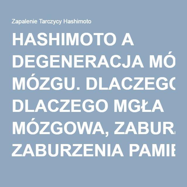 HASHIMOTO A DEGENERACJA MÓZGU. DLACZEGO MGŁA MÓZGOWA, ZABURZENIA PAMIĘCI, DEPRESJA I ZMĘCZENIE SĄ OBJAWAMI W HASHIMOTO? - Zapalenie Tarczycy Hashimoto