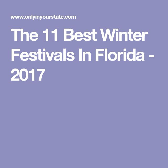 The 11 Best Winter Festivals In Florida - 2017