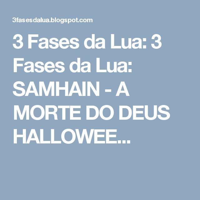 3 Fases da Lua: 3 Fases da Lua: SAMHAIN - A MORTE DO DEUS HALLOWEE...