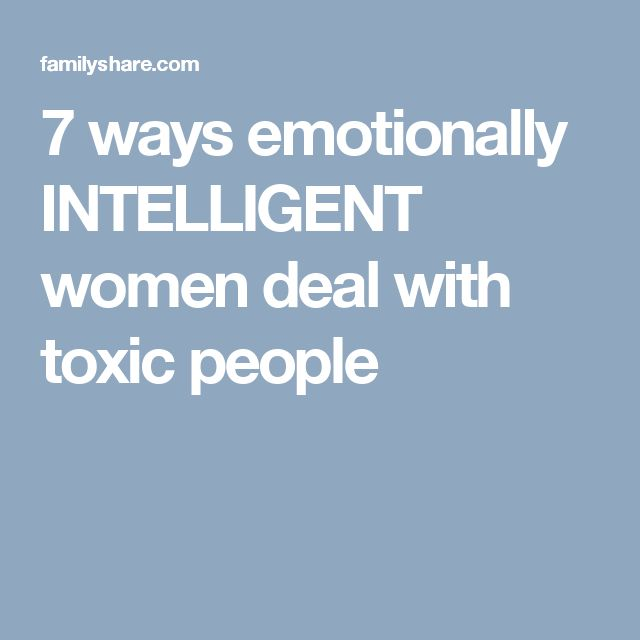 7 ways emotionally INTELLIGENT women deal with toxic people