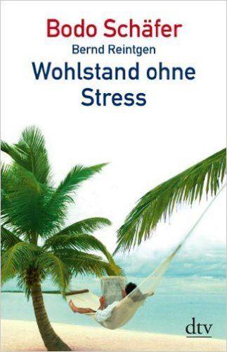 Wohlstand ohne Stress: Amazon.de: Bodo Schäfer, Bernd Reintgen: Bücher
