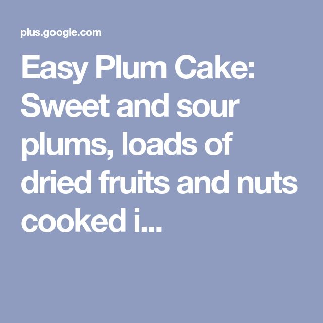 Easy Plum Cake: Sweet and sour plums, loads of dried fruits and nuts cooked i...