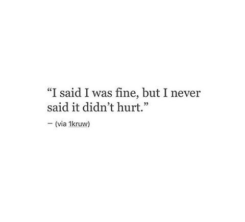 Just because we say it's fine it doesn't mean it still doesn't hurt... #lovethis #heartonmysleeve #sayings #photooftheday #onlyyou #ithurts #iloveyou #youandi #together #thoughts #truthquotes #relationships #relationshipquotes #everythingaboutyou #weakness #quotes #quotesandsayings #love #lover #lovers #heart #hurting #feelings #feelingshurt #deep #deepthoughts #couples http://quotags.net/ipost/1499089721996670884/?code=BTN1ijeDPek