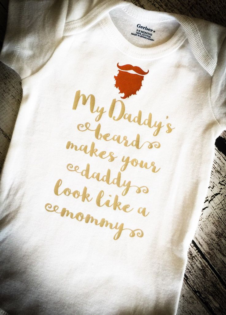 A personal favorite from my Etsy shop https://www.etsy.com/listing/250470273/my-daddys-beard-funny-baby-bodysuit
