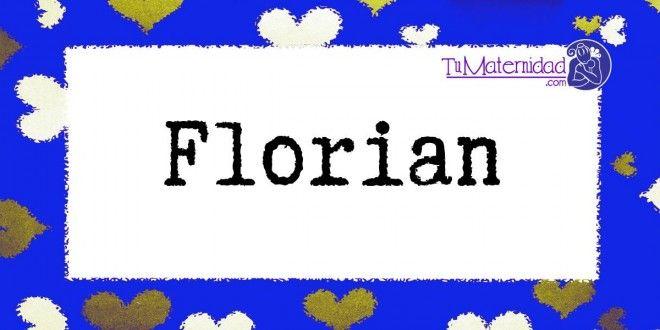Conoce el significado del nombre Florian #NombresDeBebes #NombresParaBebes #nombresdebebe - http://www.tumaternidad.com/nombres-de-nino/florian/