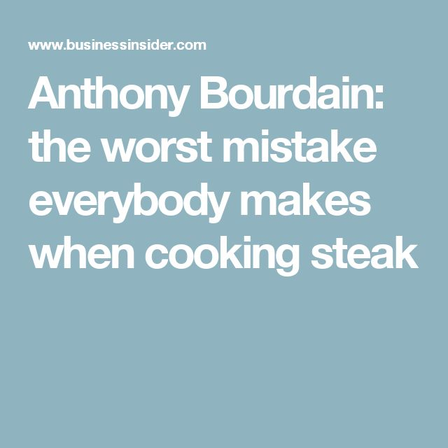 Anthony Bourdain: the worst mistake everybody makes when cooking steak