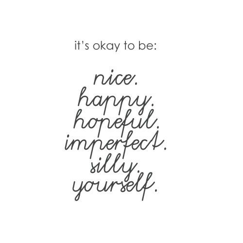 It's okay to be nice - happy - hopeful - imperfect - silly - yourself #print #word #quote