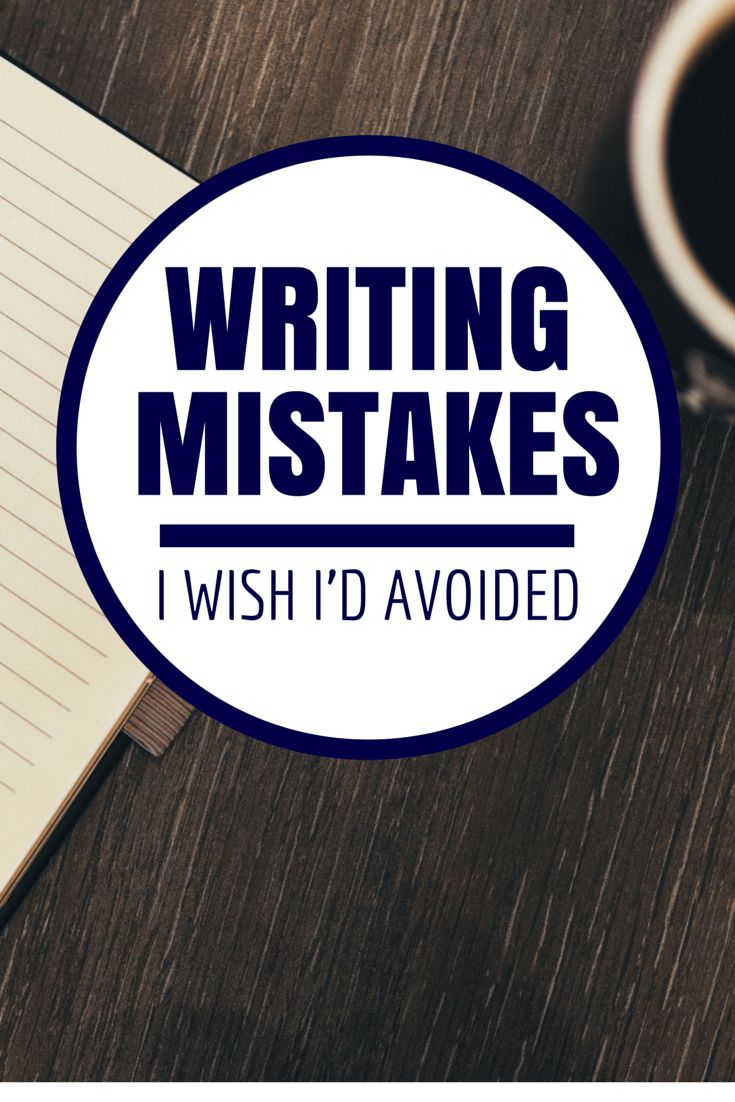 Writing Mistakes I Wish I'd Avoided