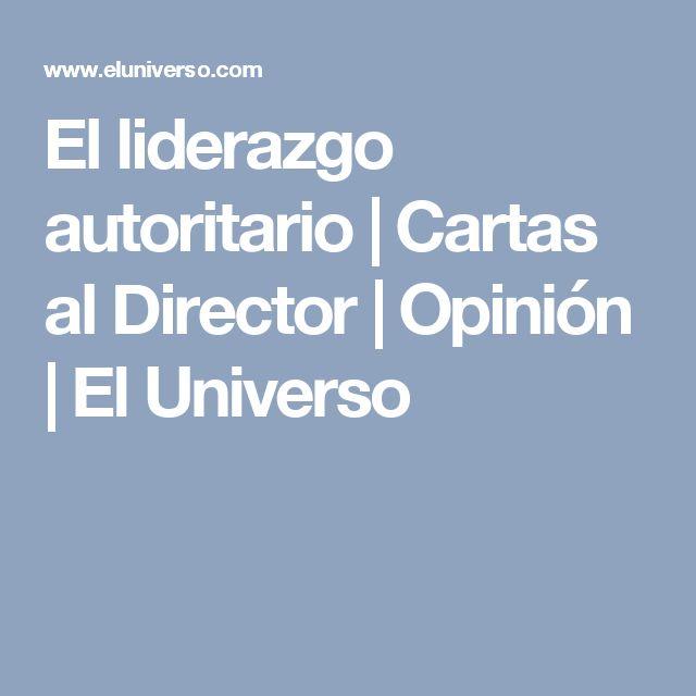 El liderazgo autoritario | Cartas al Director | Opinión | El Universo